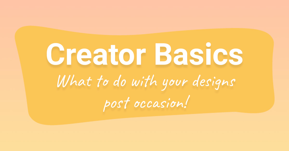 What to do with your designs post occasion